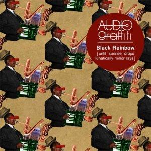 album Black Rainbow [until sunrise drops lunatically minor rays] - AUDIOgraffiti