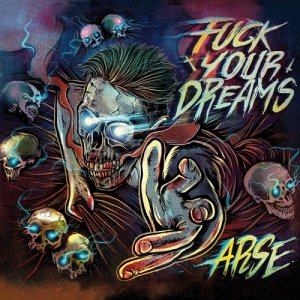 album Fuck Your Dreams - Arse