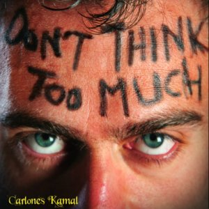 album Don't think too much - Carlones Kamal