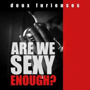 album Are we sexy enough? - DEUX FURIEUSES
