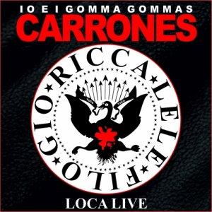album Carrones Loca Live - Io & i Gomma Gommas
