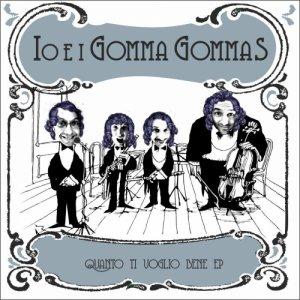 album Quanto ti voglio bene EP - Io & i Gomma Gommas