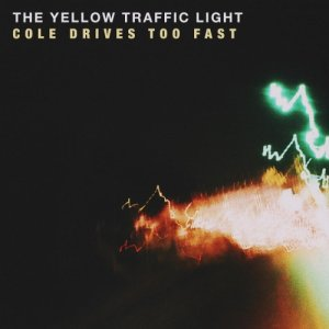 album Cole Drives Too Fast - The Yellow Traffic Light