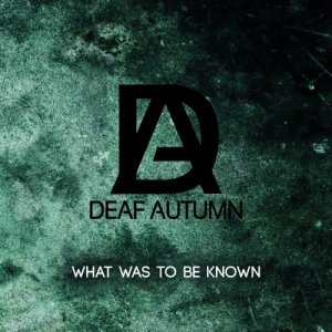 album What Was To Be Known - Deaf Autumn