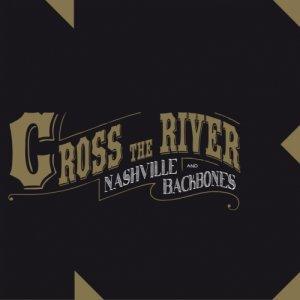 album Cross The River - nashville & backbones