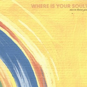 album Where Is Your Soul? - Nice To Know You