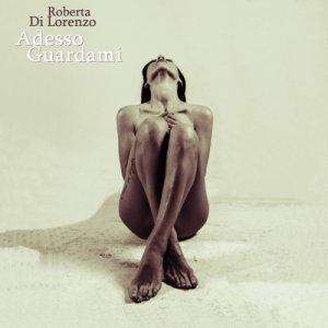 album Adesso Guardami - Roberta Di Lorenzo