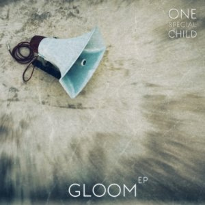 album Gloom EP - One Special Child