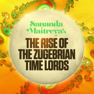album The Rise of the Zugebrian Time Lords - SANANDA MAITREYA