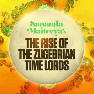 album The Rise of the Zugebrian Time Lords - SANANDA MAITREYA