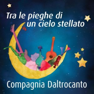 album Tra le pieghe di un cielo stellato - Full Version - Compagnia Daltrocanto