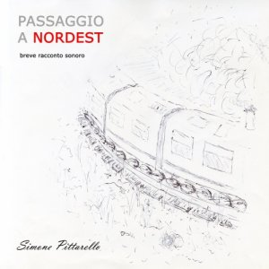 album PASSAGGIO A NORDEST     -breve racconto sonoro- - Simone Pittarello