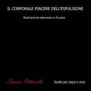 album IL CORPORALE PIACERE DELL'ESPULSIONE  -biodinamiche elementari e funzioni-  (studio per corpo e voce) - Simone Pittarello