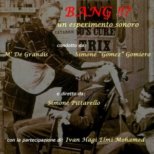 album BANG!!? - un esperimento sonoro - (con Mauro De Grandis) - Simone Pittarello