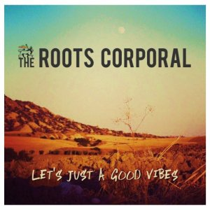 album Let's Just A Good Vibes - the ROOTS CORPORAL