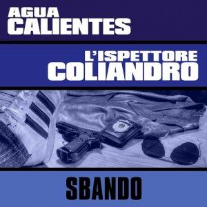 album Sbando (ft. L'Ispettore Coliandro) - Agua Calientes