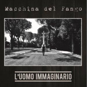 album L'uomo Immaginario (EP, 2015) - Macchina del Fango