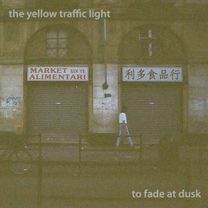 album To Fade at Dusk - The Yellow Traffic Light