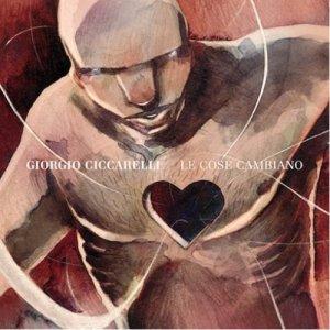 album Le cose cambiano - Giorgio Ciccarelli