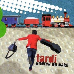 album Tardi - Andrea De Balsi