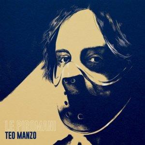 album Le Piromani - Teo Manzo