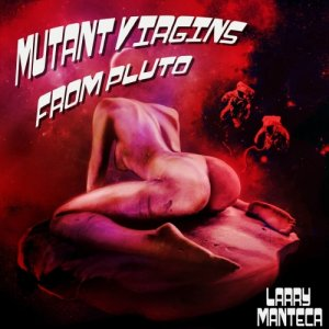 album Mutant Virgins From Pluto - Larry Manteca