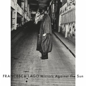 album Mirrors Against the Sun - Francesca Lago