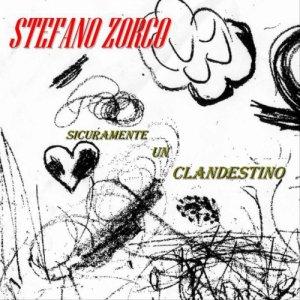 album SICURAMENTE UN CLANDESTINO - STEFANO ZORCO