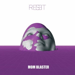 album Reset - Mom Blaster