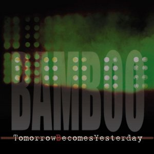 album Tomorrow Becomes Yesterday - Bamboo