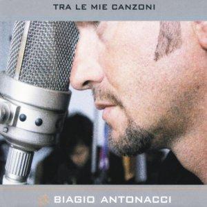 album Tra le mie canzoni - Biagio Antonacci
