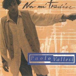album Non Mi Tradire - Paolo Vallesi