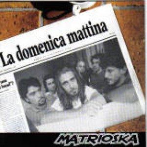 album La Domenica Mattina - Matrioska