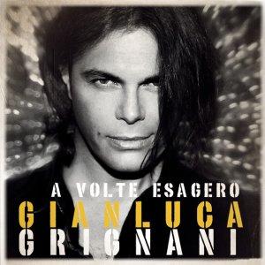 album A Volte Esagero - Gianluca Grignani