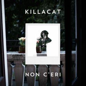 album Non C'eri (Single) - Killacat