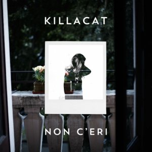 album Non C'eri (Single) - Killacat
