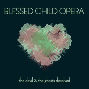 album The Devil And The Ghosts Dissolved - Blessed Child Opera