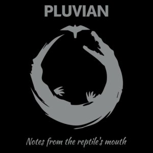 album Notes from the reptile's mouth - Pluvian