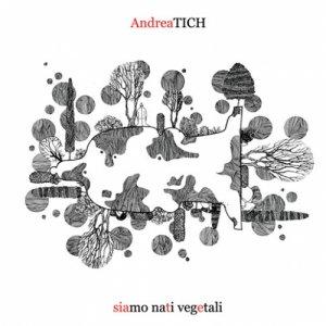 album siamo nati vegetali - Andrea Tich & le Strane Canzoni
