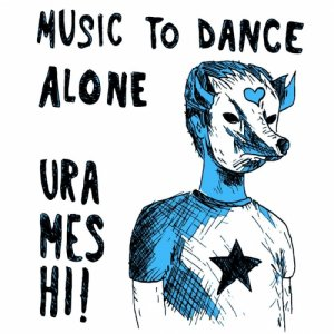 album Music To Dance Alone - URAMESHI!
