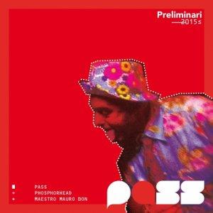album PRELIMINARI 2015 -PASS/PHOSPHORHEAD/MAURO BON- - PASS