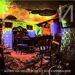 album AUTARCHIA MISANTROPICA E AUTOCANNIBALISMI - E N