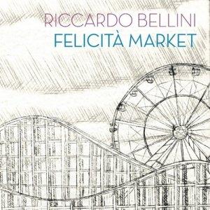 album Felicità Market - Riccardo Bellini Felicità Market