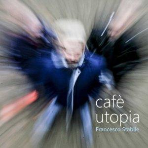 album Cafè Utopia - Francesco Stabile