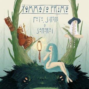 album Fate, sirene e samurai - Tommaso Primo
