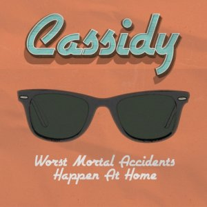 album WORST MORTAL ACCIDENTS HAPPEN AT HOME - Cassidy - MN