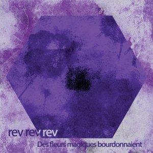 album Des fleurs magiques bourdonnaient - rev rev rev