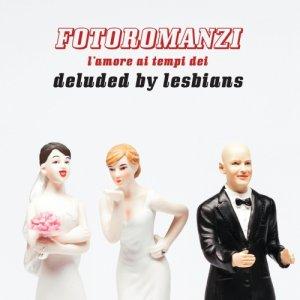 album Fotoromanzi - Deluded by lesbians