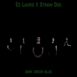 album Dark Green Blues - Ed Laurie & Straw Dog