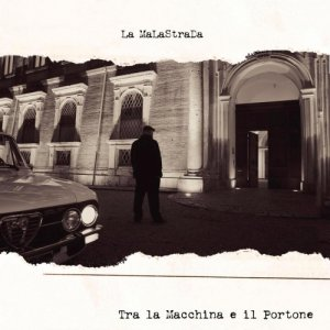 album Tra la Macchina e il Portone - La MaLaStraDa